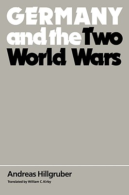 Germany and the Two World Wars - Hillgruber, Andreas, and Kirby, William C (Translated by)