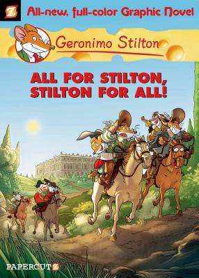 Geronimo Stilton Graphic Novels #15: All for Stilton, Stilton for All! - Stilton, Geronimo, and Cooper-McGuinness, Nanette (Translated by)