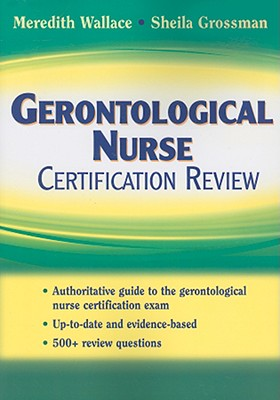 Gerontological Nurse Certification Review - Wallace, Meredith, PhD, and Grossman, Sheila C, PhD, Faan
