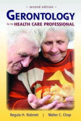 Gerontology for the Health Care Professional - Chop, Walter C, and Robnett, Regula H