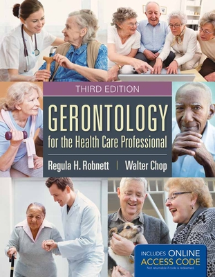 Gerontology for the Health Care Professional - Robnett, Regula H, and Chop, Walter C