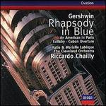 Gershwin: Rhapsody in Blue; An American in Paris; Lullaby; Cuban Overture