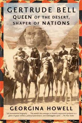 Gertrude Bell: Queen of the Desert, Shaper of Nations - Howell, Georgina