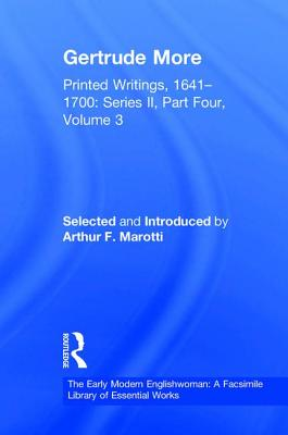 Gertrude More: Part Four, Volume 3: Printed Writings, 1641-1700 - Marotti, Arthur F. (Editor), and Cullen, Patrick, Professor (Series edited by), and Prescott, Anne Lake, Ms. (Series edited by)