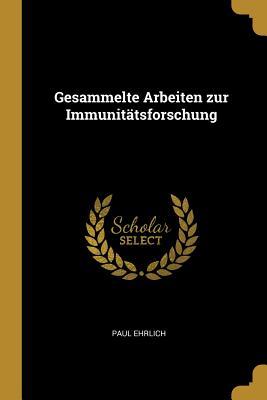Gesammelte Arbeiten Zur Immunitatsforschung - Ehrlich, Paul, Dr.