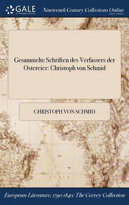 Gesammelte Schriften Des Verfassers Der Ostereier: Christoph Von Schmid - Schmid, Christoph Von