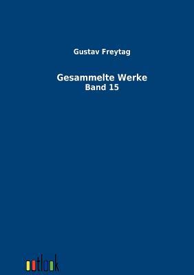 Gesammelte Werke - Freytag, Gustav