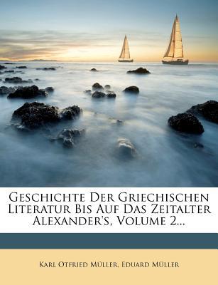Geschichte Der Griechischen Literatur Bis Auf Das Zeitalter Alexander's, Volume 2... - M Ller, Eduard, and Muller, Karl Otfried, and Muller, Eduard