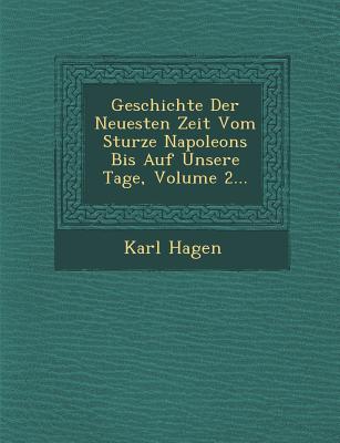 Geschichte Der Neuesten Zeit Vom Sturze Napoleons Bis Auf Unsere Tage, Volume 2... - Hagen, Karl