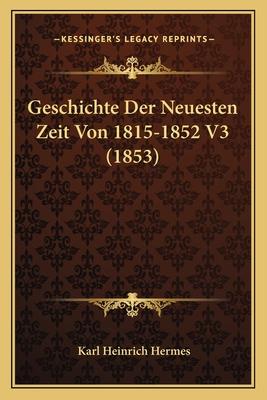 Geschichte Der Neuesten Zeit Von 1815-1852 V3 (1853) - Hermes, Karl Heinrich