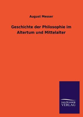 Geschichte Der Philosophie Im Altertum Und Mittelalter - Messer, August