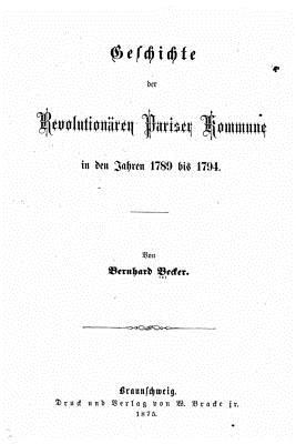 Geschichte Der Revolutionaren Pariser Kommune in Den Jahren 1789 Bis 1794 - Becker, Bernhard