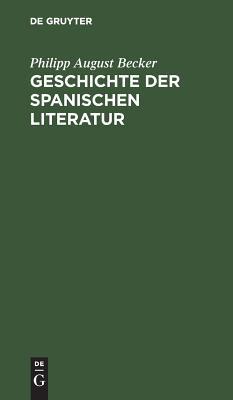 Geschichte Der Spanischen Literatur - Becker, Philipp August