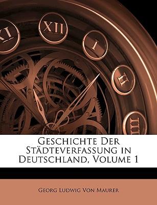 Geschichte Der Stadteverfassung in Deutschland, Erster Band - Von Maurer, Georg Ludwig