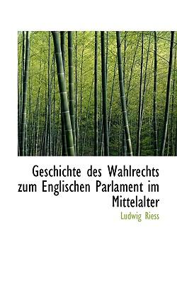 Geschichte Des Wahlrechts Zum Englischen Parlament Im Mittelalter - Riess, Ludwig