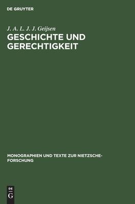 Geschichte Und Gerechtigkeit: Grundzüge Einer Philosophie Der Mitte Im Frühwerk Nietzsches - Geijsen, Jacobus A L J J