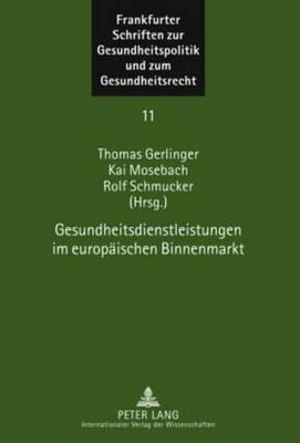 Gesundheitsdienstleistungen Im Europaeischen Binnenmarkt - Gerlinger, Thomas (Editor)