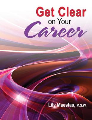 Get Clear on Your Career - Maestas Lily