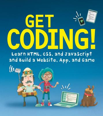 Get Coding!: Learn Html, CSS & JavaScript & Build a Website, App & Game - Young Rewired State