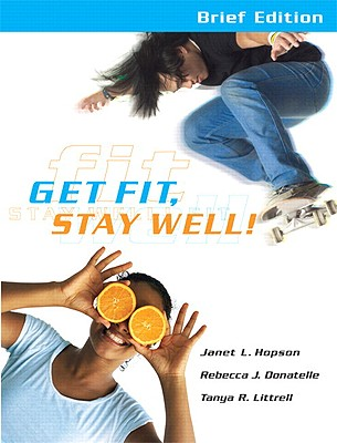 Get Fit, Stay Well! - Hopson, Janet, and Donatelle, Rebecca J, and Littrell, Tanya