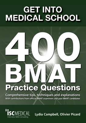 Get into Medical School: 400 BMAT Practice Questions: With Contributions from Official BMAT Examiners and Past BMAT Candidates - Campbell, Lydia, and Picard, Olivier