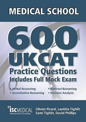 Get into Medical School: 600 UKCAT Practice Questions: Includes Full Mock Exam, Comprehensive Tips, Techniques and Explanations - Picard, Olivier, and Tighlit, Laetitia, and Tighlit, Sami