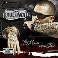 Get Money, Stay True - Paul Wall