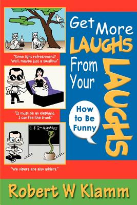 Get More Laughs from Your Laughs: How to Be Funny - Klamm, Robert W