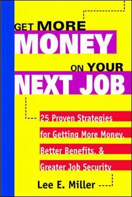 Get More Money on Your Next Job - Miller, Lee E