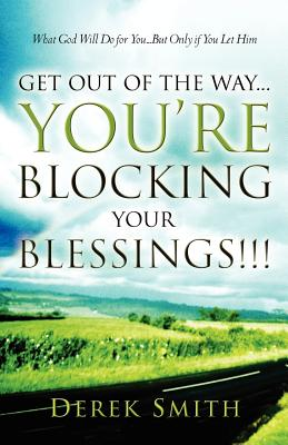 Get Out of the Way...You're Blocking Your Blessings!!! - Smith, Derek