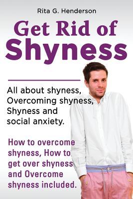 Get Rid of Shyness: Overcome Shyness - Henderson, Rita G