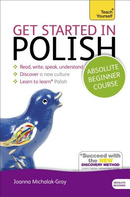 Get Started in Polish Absolute Beginner Course: (Book and audio support) - Michalak-Gray, Joanna