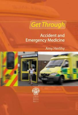 Get Through Accident and Emergency Medicine: MCQs - Herlihy, Amy