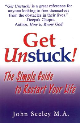Get Unstuck! the Simple Guide to Restart Your Life - Seeley, John
