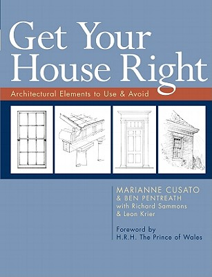 Get Your House Right: Architectural Elements to Use & Avoid - Cusato, Marianne, and Pentreath, Ben, and Sammons, Richard