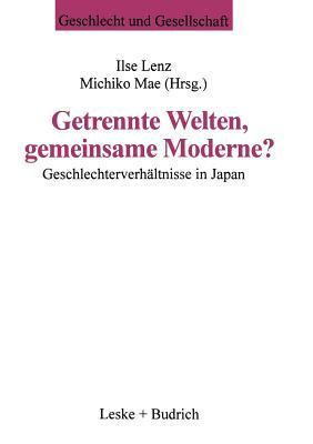 Getrennte Welten, Gemeinsame Moderne?: Geschlechterverhaltnisse in Japan - Lenz, Ilse (Editor), and Mae, Michiko (Editor)