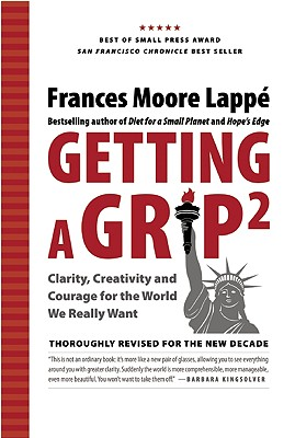 Getting a Grip 2: Clarity, Creativity, and Courage for the World We Really Want - Lappe, Frances Moore