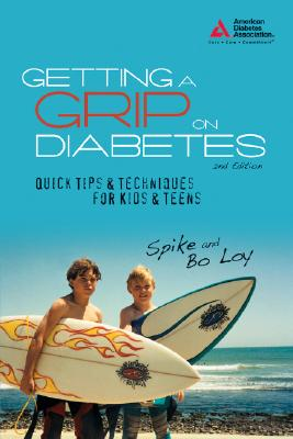 Getting a Grip on Diabetes: Quick Tips & Techniques for Kids & Teens - Loy, Spike Nasmyth, and Loy, Bo Nasmyth