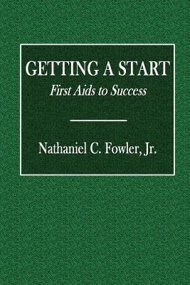 Getting a Start: First AIDS to Success - Fowler, Nathaniel Clark, Jr.