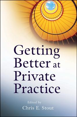 Getting Better at Private Practice - Stout, Chris E, Dr.