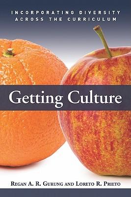 Getting Culture: Incorporating Diversity Across the Curriculum - Gurung, Regan A R (Editor), and Prieto, Loreto R (Editor)