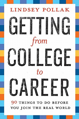 Getting from College to Career: 90 Things to Do Before You Join the Real World - Pollak, Lindsey