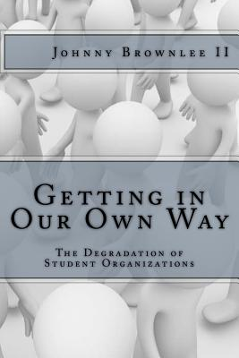 Getting in Our Own Way: The Degradation of Student Organization - Brownlee, Johnny Slin_k
