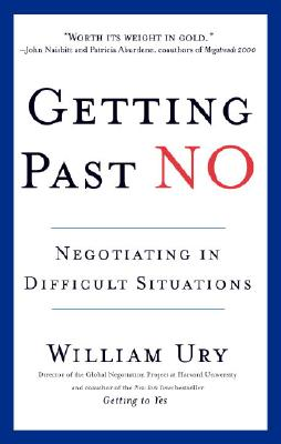 Getting Past No: Negotiating in Difficult Situations - Ury, William