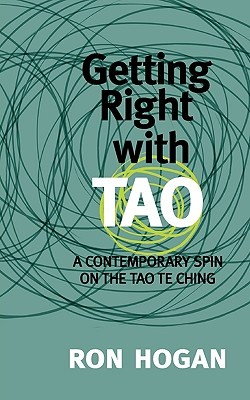 Getting Right with Tao: A Contemporary Spin on the Tao Te Ching - Hogan, Ron