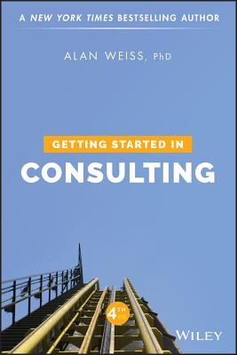 Getting Started in Consulting - Weiss, Alan