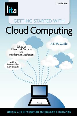 Getting Started with Cloud Computing: A Lita Guide - Corrado, Edward M