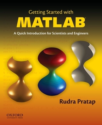 Getting Started with MATLAB: A Quick Introduction for Scientists and Engineers - Pratap, Rudra