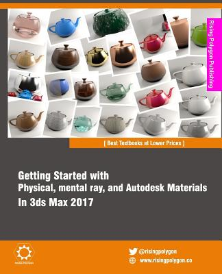Getting Started with Physical, Mental Ray, and Autodesk Materials in 3ds Max 2017 - Polygon, Rising