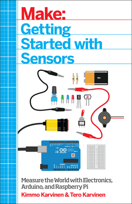 Getting Started with Sensors: Measure the World with Electronics, Arduino, and Raspberry Pi - Karvinen, Tero